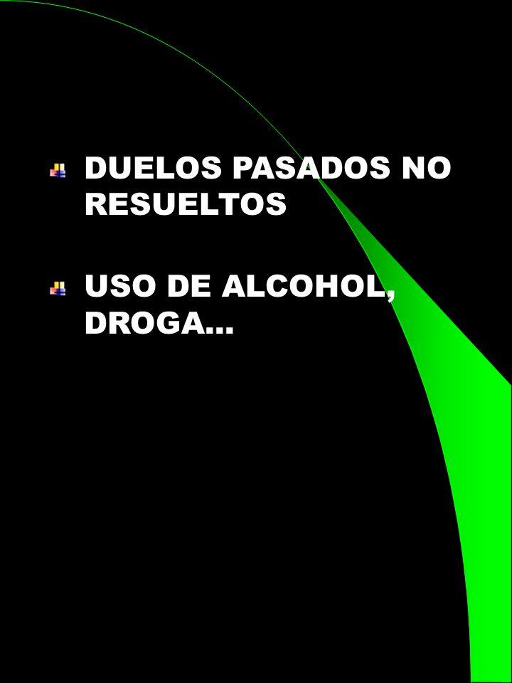 DUELOS PASADOS NO RESUELTOS USO DE ALCOHOL, DROGA...