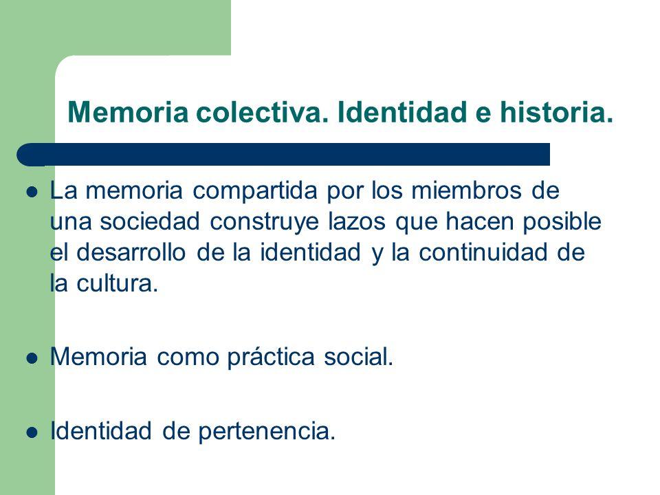 Memoria colectiva. Identidad e historia. La memoria compartida por los miembros de una sociedad construye lazos que hacen posible el desarrollo de la