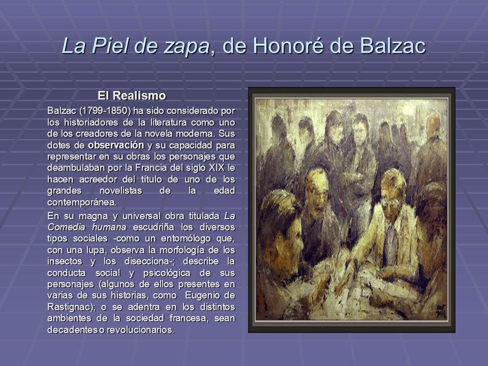 La Piel de zapa, de Honoré de Balzac El Realismo Balzac (1799-1850) ha sido considerado por los historiadores de la literatura como uno de los creador