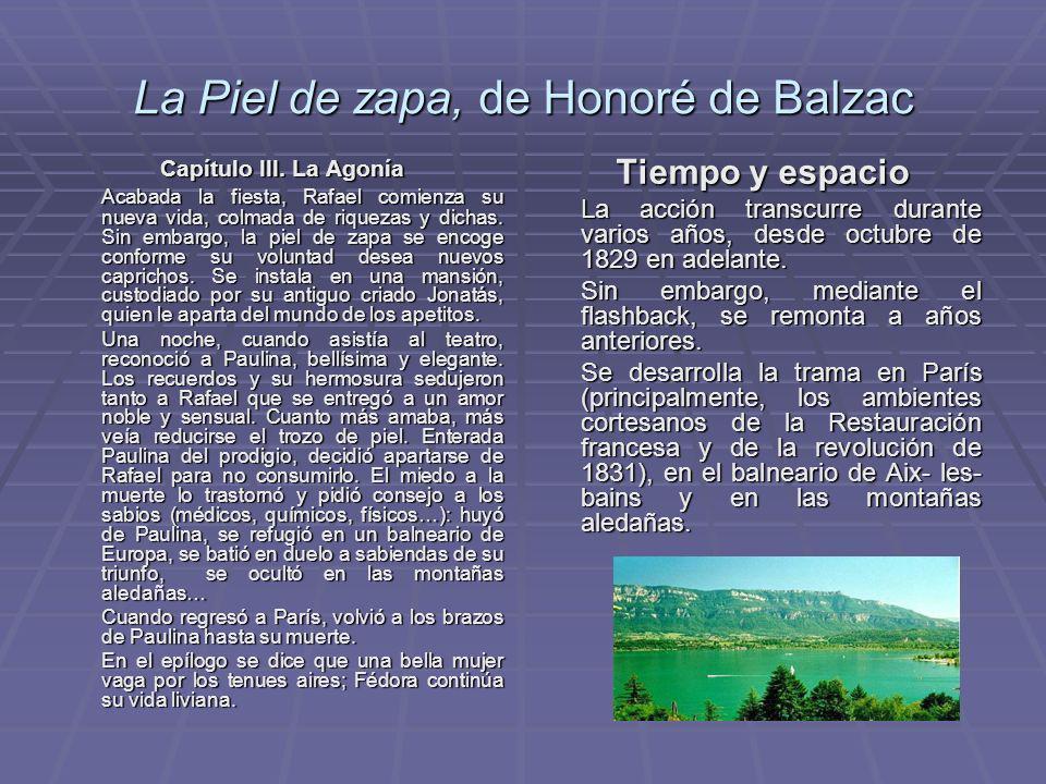 La Piel de zapa, de Honoré de Balzac Capítulo III. La Agonía Acabada la fiesta, Rafael comienza su nueva vida, colmada de riquezas y dichas. Sin embar