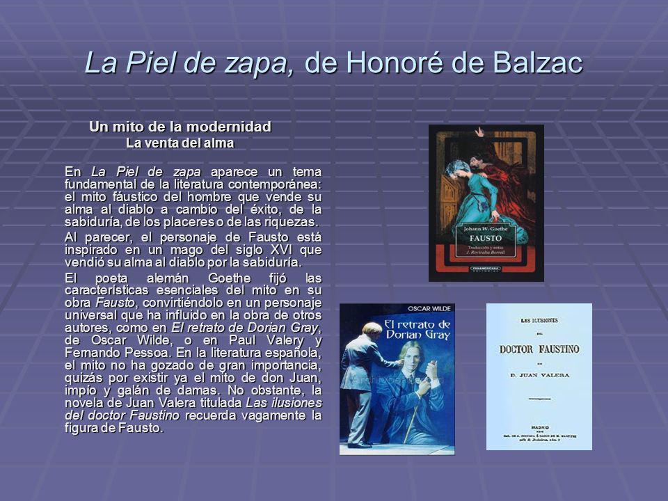La Piel de zapa, de Honoré de Balzac Un mito de la modernidad La venta del alma En La Piel de zapa aparece un tema fundamental de la literatura contem