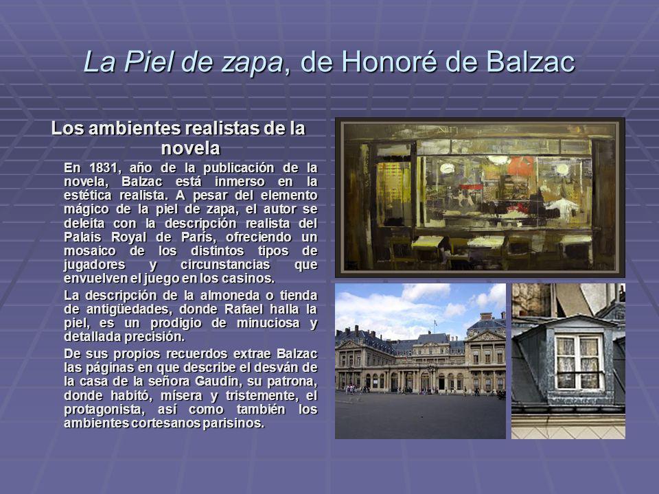 La Piel de zapa, de Honoré de Balzac Los ambientes realistas de la novela En 1831, año de la publicación de la novela, Balzac está inmerso en la estét