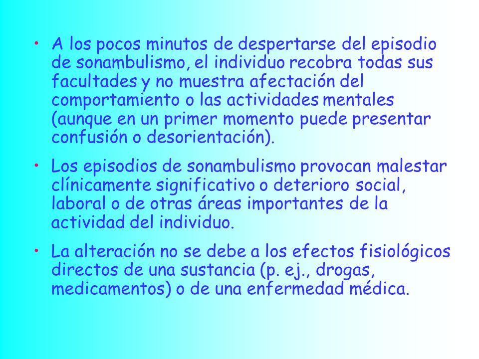 A los pocos minutos de despertarse del episodio de sonambulismo, el individuo recobra todas sus facultades y no muestra afectación del comportamiento