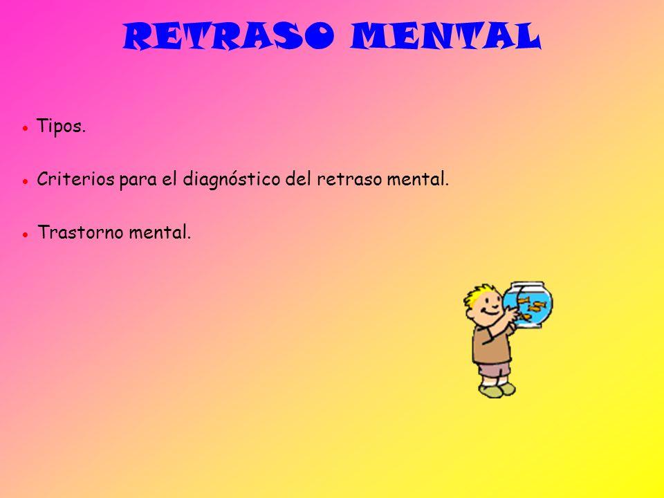 RETRASO MENTAL Tipos. Criterios para el diagnóstico del retraso mental. Trastorno mental.