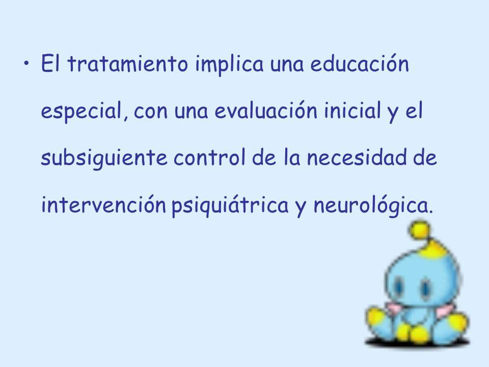 El tratamiento implica una educación especial, con una evaluación inicial y el subsiguiente control de la necesidad de intervención psiquiátrica y neu