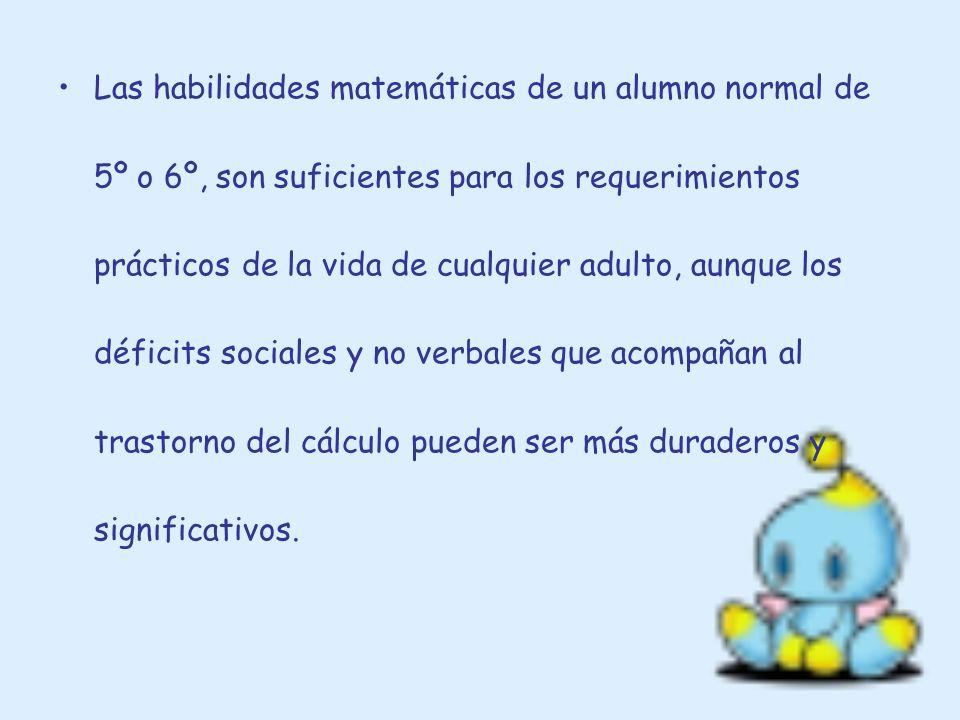 Las habilidades matemáticas de un alumno normal de 5º o 6º, son suficientes para los requerimientos prácticos de la vida de cualquier adulto, aunque l