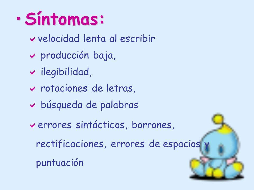 Síntomas:Síntomas: velocidad lenta al escribir producción baja, ilegibilidad, rotaciones de letras, búsqueda de palabras errores sintácticos, borrones