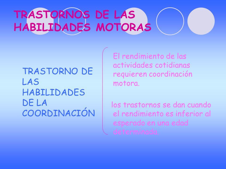 TRASTORNOS DE LAS HABILIDADES MOTORAS TRASTORNO DE LAS HABILIDADES DE LA COORDINACIÓN El rendimiento de las actividades cotidianas requieren coordinac