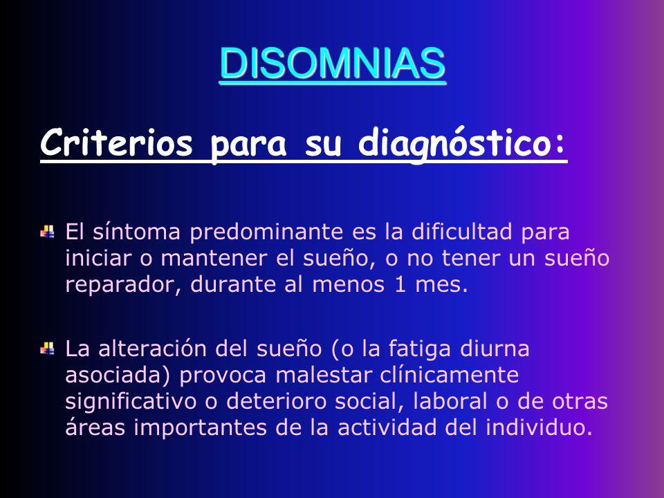 DISOMNIAS Criterios para su diagnóstico: El síntoma predominante es la dificultad para iniciar o mantener el sueño, o no tener un sueño reparador, dur