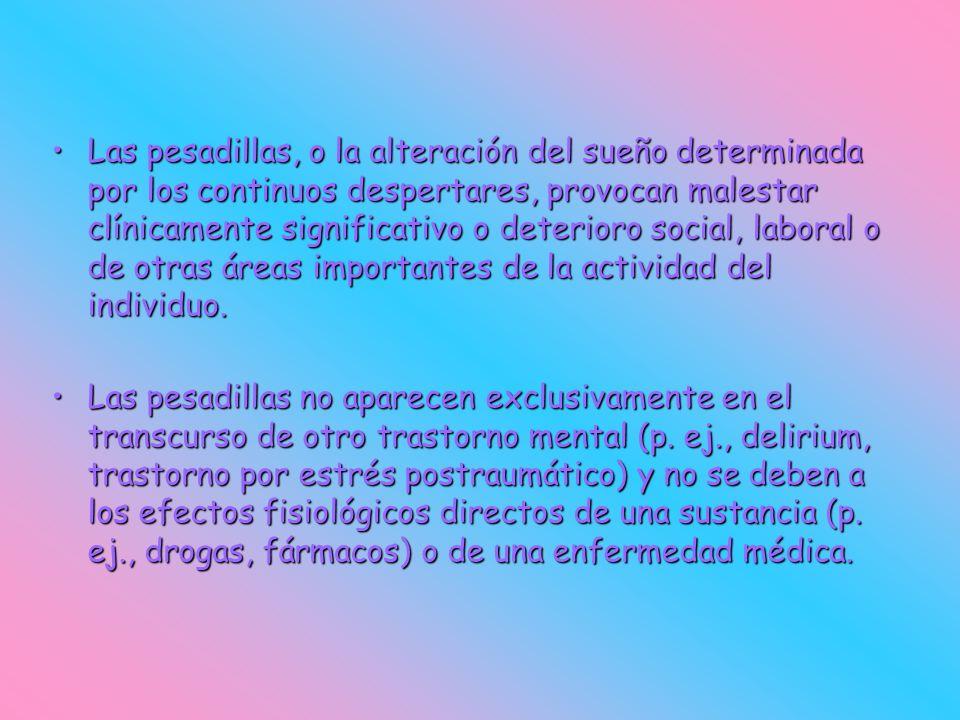 Las pesadillas, o la alteración del sueño determinada por los continuos despertares, provocan malestar clínicamente significativo o deterioro social,
