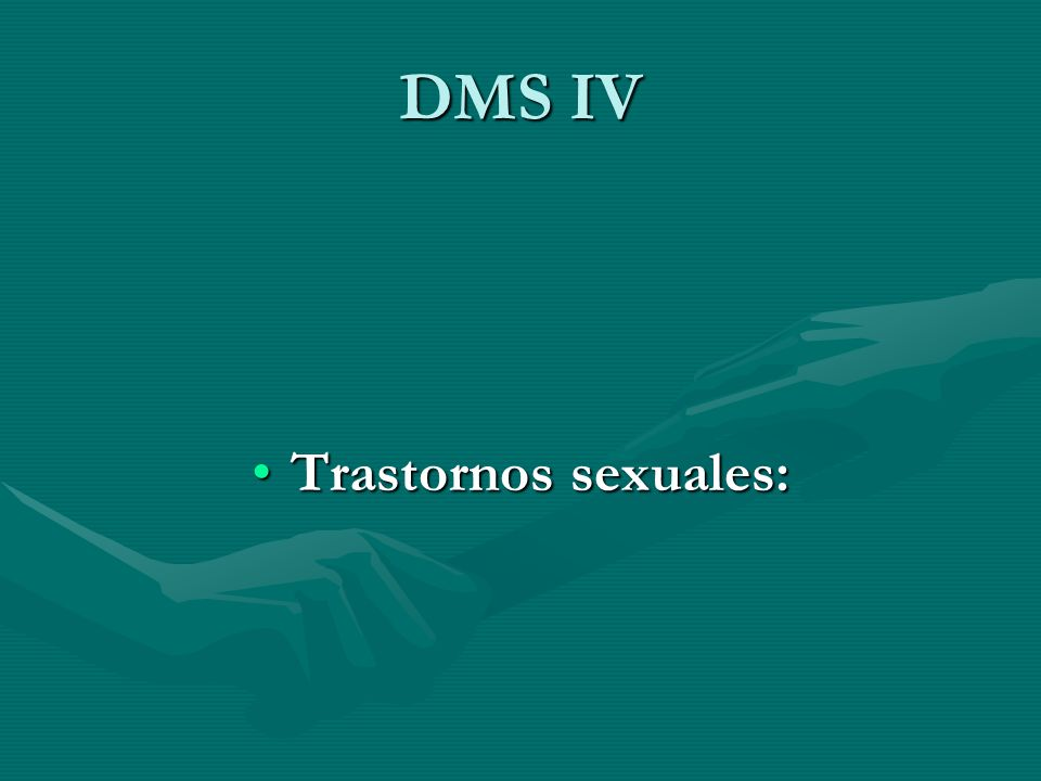 DMS IV Trastornos sexuales:Trastornos sexuales: