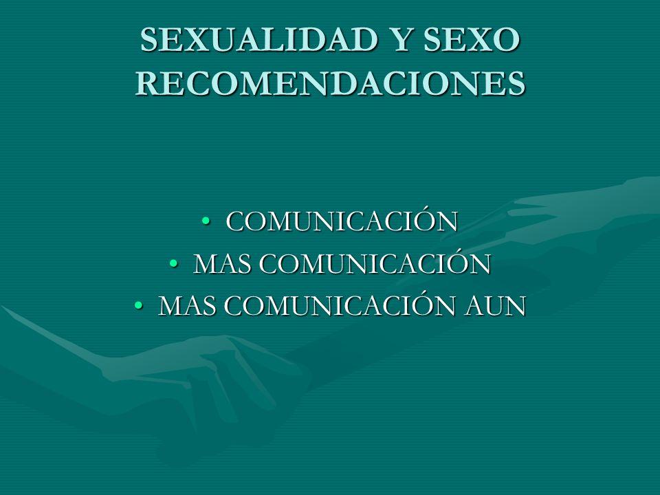 SEXUALIDAD Y SEXO RECOMENDACIONES COMUNICACIÓNCOMUNICACIÓN MAS COMUNICACIÓNMAS COMUNICACIÓN MAS COMUNICACIÓN AUNMAS COMUNICACIÓN AUN
