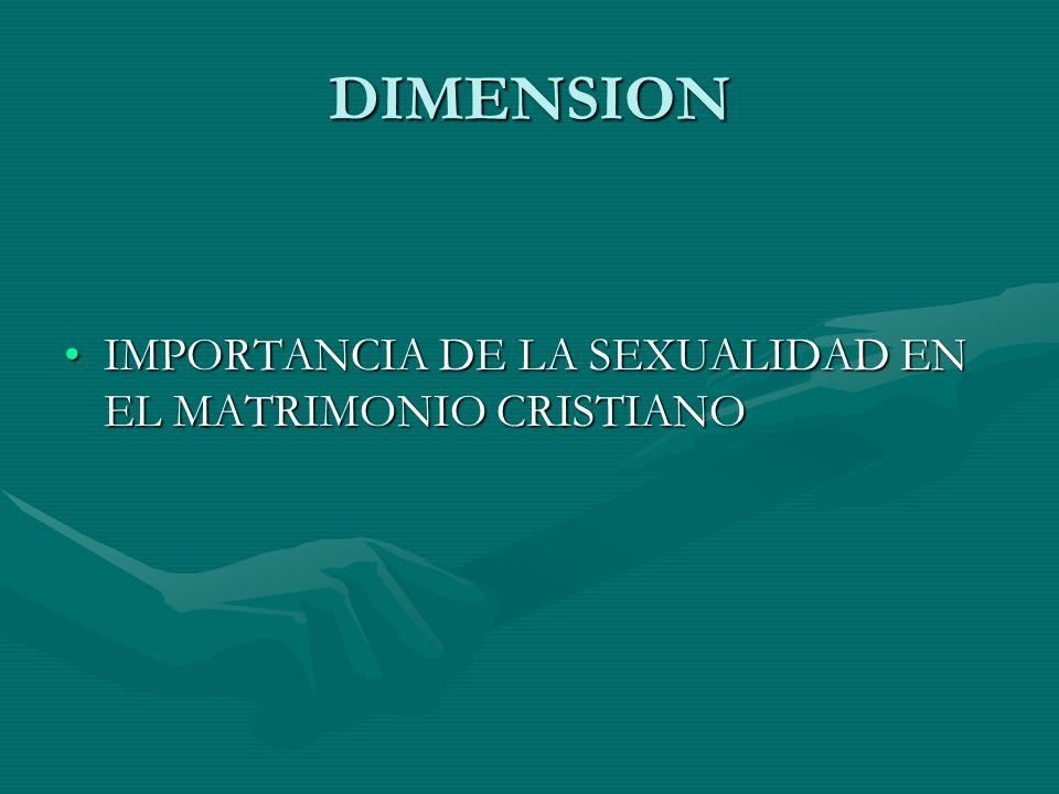 DIMENSION IMPORTANCIA DE LA SEXUALIDAD EN EL MATRIMONIO CRISTIANOIMPORTANCIA DE LA SEXUALIDAD EN EL MATRIMONIO CRISTIANO