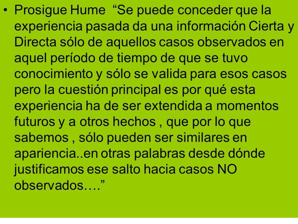 Prosigue Hume Se puede conceder que la experiencia pasada da una información Cierta y Directa sólo de aquellos casos observados en aquel período de ti