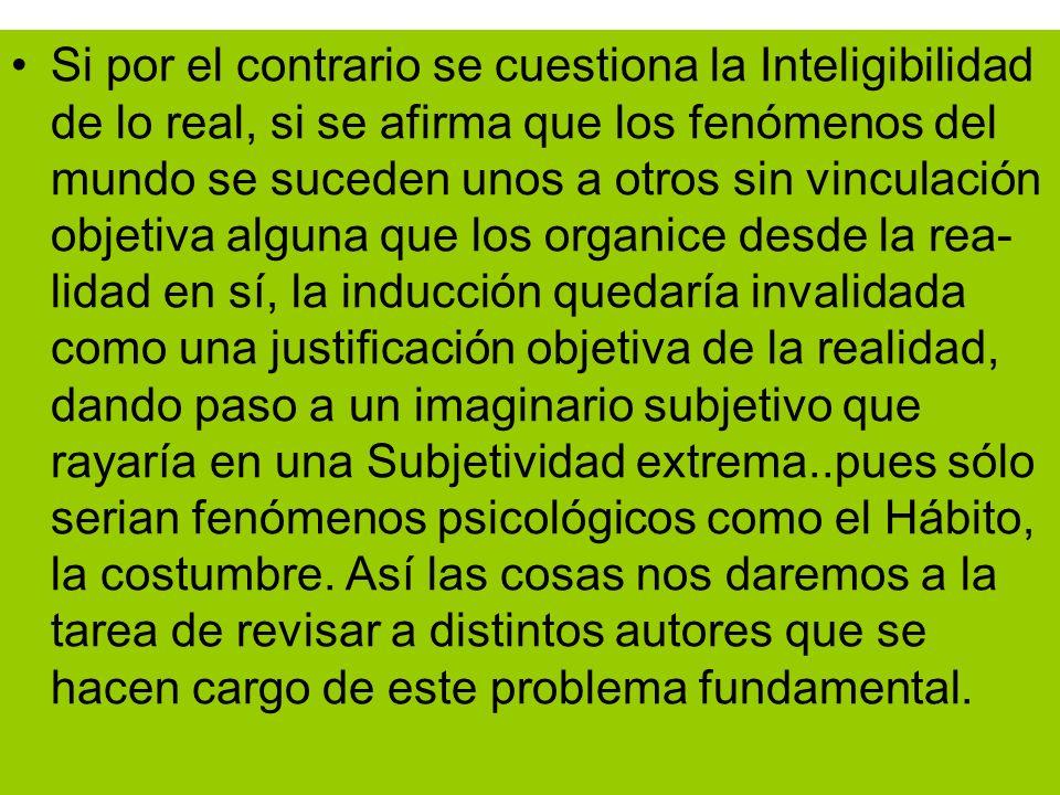Si por el contrario se cuestiona la Inteligibilidad de lo real, si se afirma que los fenómenos del mundo se suceden unos a otros sin vinculación objet