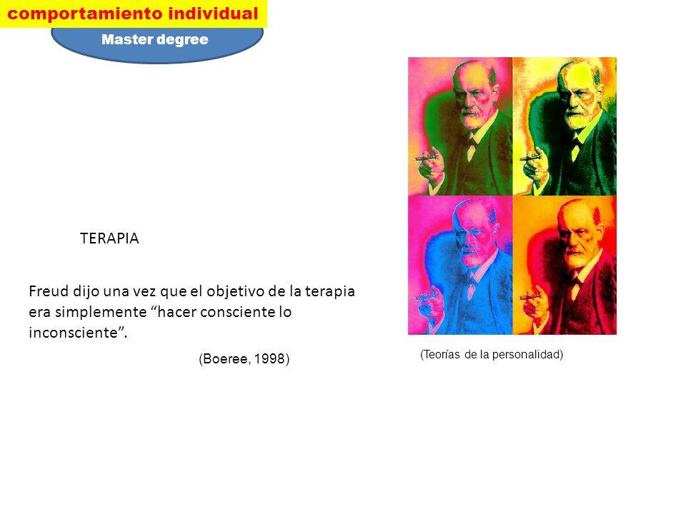 Freud dijo una vez que el objetivo de la terapia era simplemente hacer consciente lo inconsciente. TERAPIA (Boeree, 1998) (Teorías de la personalidad)