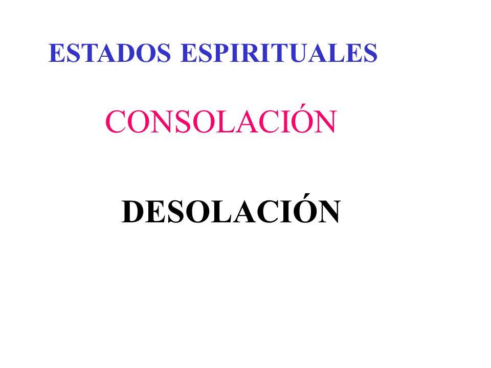 ESTADOS ESPIRITUALES CONSOLACIÓN DESOLACIÓN