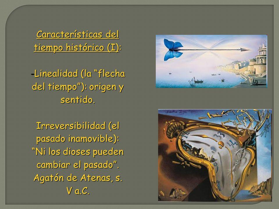 Características del tiempo histórico (I): -Linealidad (la flecha del tiempo): origen y sentido. Irreversibilidad (el pasado inamovible): Ni los dioses