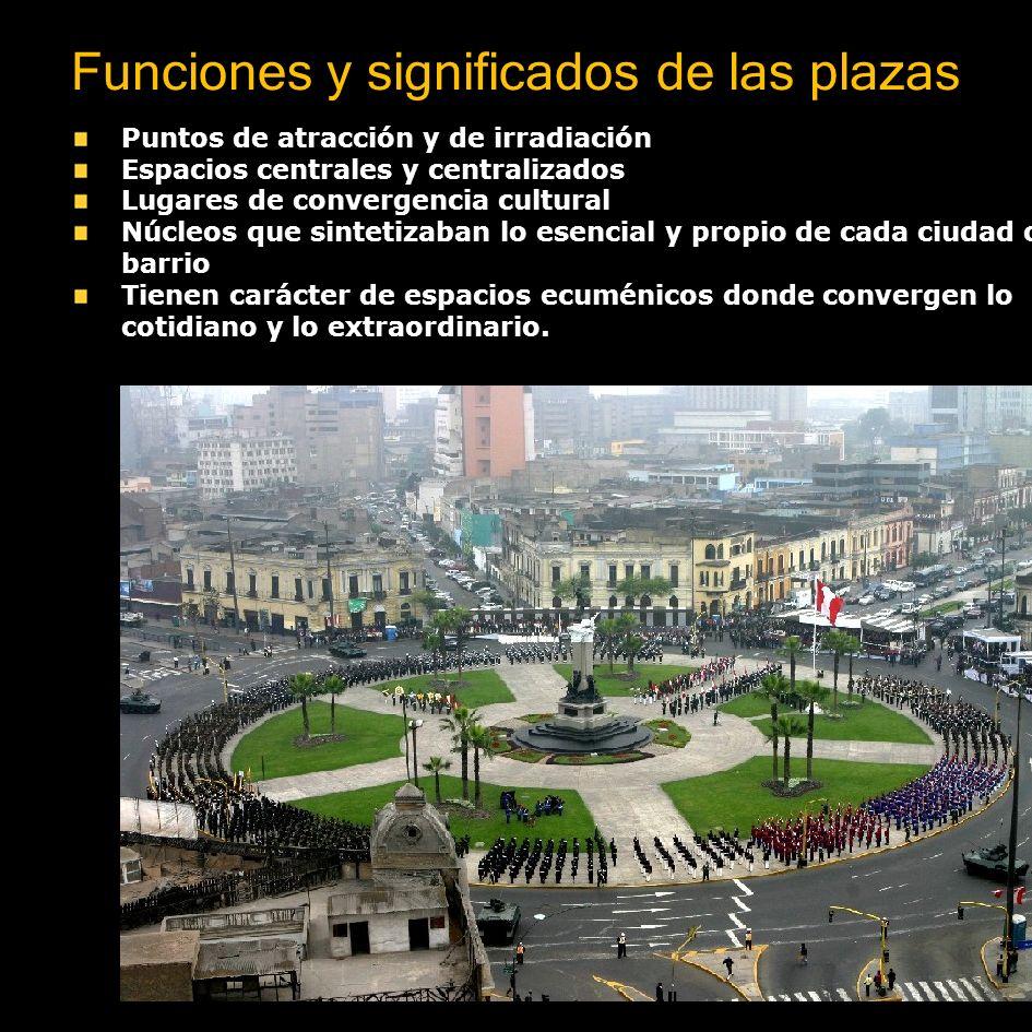 Funciones y significados de las plazas Puntos de atracción y de irradiación Espacios centrales y centralizados Lugares de convergencia cultural Núcleo