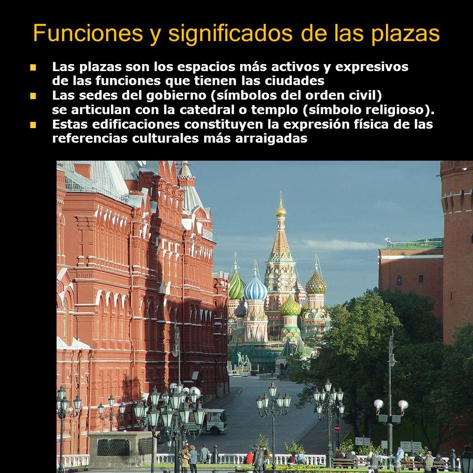 Funciones y significados de las plazas Las plazas son los espacios más activos y expresivos de las funciones que tienen las ciudades Las sedes del gob