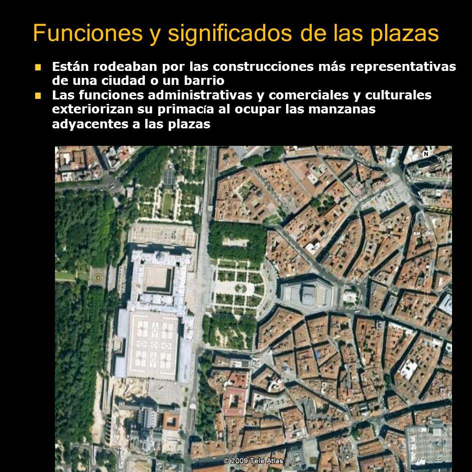 Funciones y significados de las plazas La plaza es el espacio urbano más concurrido y monumental Son espacios de encuentro donde se mezclan clases sociales, ritos religiosos, festividades y actos judiciales.