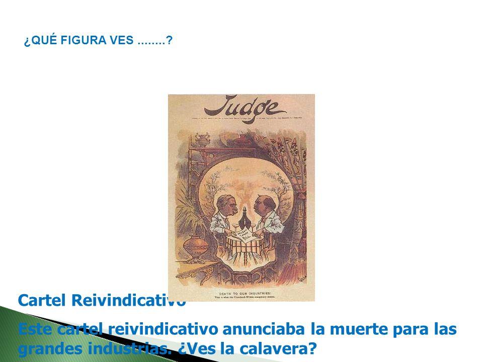 Cartel Reivindicativo Este cartel reivindicativo anunciaba la muerte para las grandes industrias. ¿Ves la calavera? ¿QUÉ FIGURA VES........?