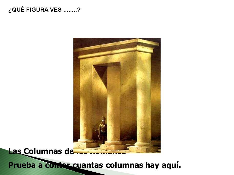 Las Columnas de los Romanos Prueba a contar cuantas columnas hay aquí. ¿QUÉ FIGURA VES........?