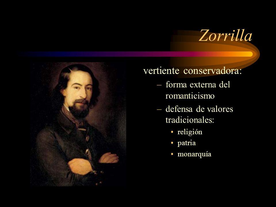 Zorrilla vertiente conservadora: –forma externa del romanticismo –defensa de valores tradicionales: religión patria monarquía