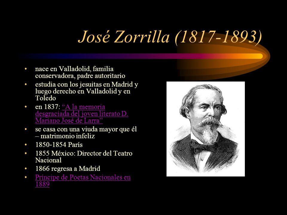 José Zorrilla (1817-1893) nace en Valladolid, familia conservadora, padre autoritario estudia con los jesuitas en Madrid y luego derecho en Valladolid