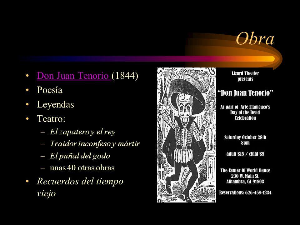 Obra Don Juan Tenorio (1844)Don Juan Tenorio Poesía Leyendas Teatro: –El zapatero y el rey –Traidor inconfeso y mártir –El puñal del godo –unas 40 otr