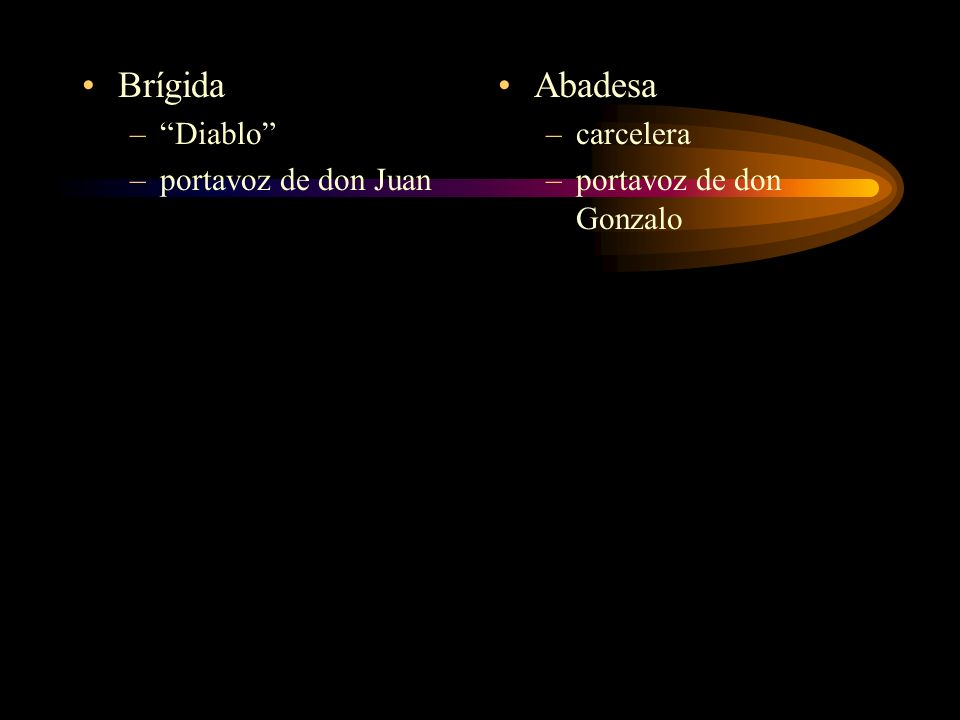 Brígida –Diablo –portavoz de don Juan Abadesa –carcelera –portavoz de don Gonzalo