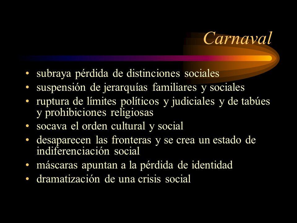Carnaval subraya pérdida de distinciones sociales suspensión de jerarquías familiares y sociales ruptura de límites políticos y judiciales y de tabúes