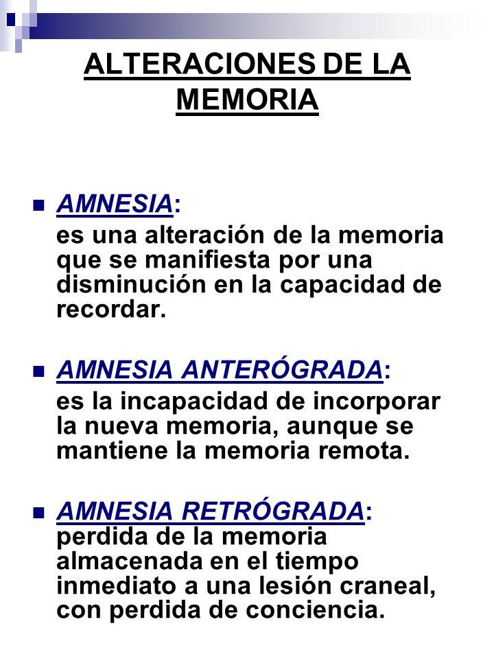 ALTERACIONES DE LA MEMORIA AMNESIA: es una alteración de la memoria que se manifiesta por una disminución en la capacidad de recordar. AMNESIA ANTERÓG