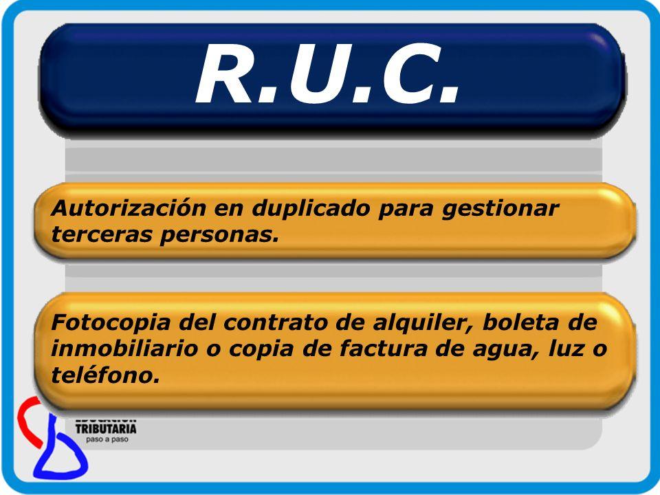 R.U.C. Fotocopia del contrato de alquiler, boleta de inmobiliario o copia de factura de agua, luz o teléfono. Autorización en duplicado para gestionar
