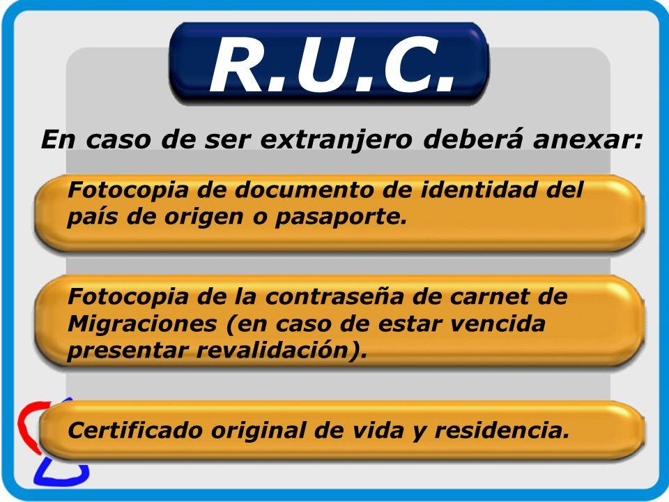 R.U.C. En caso de ser extranjero deberá anexar: Fotocopia de documento de identidad del país de origen o pasaporte. Fotocopia de la contraseña de carn