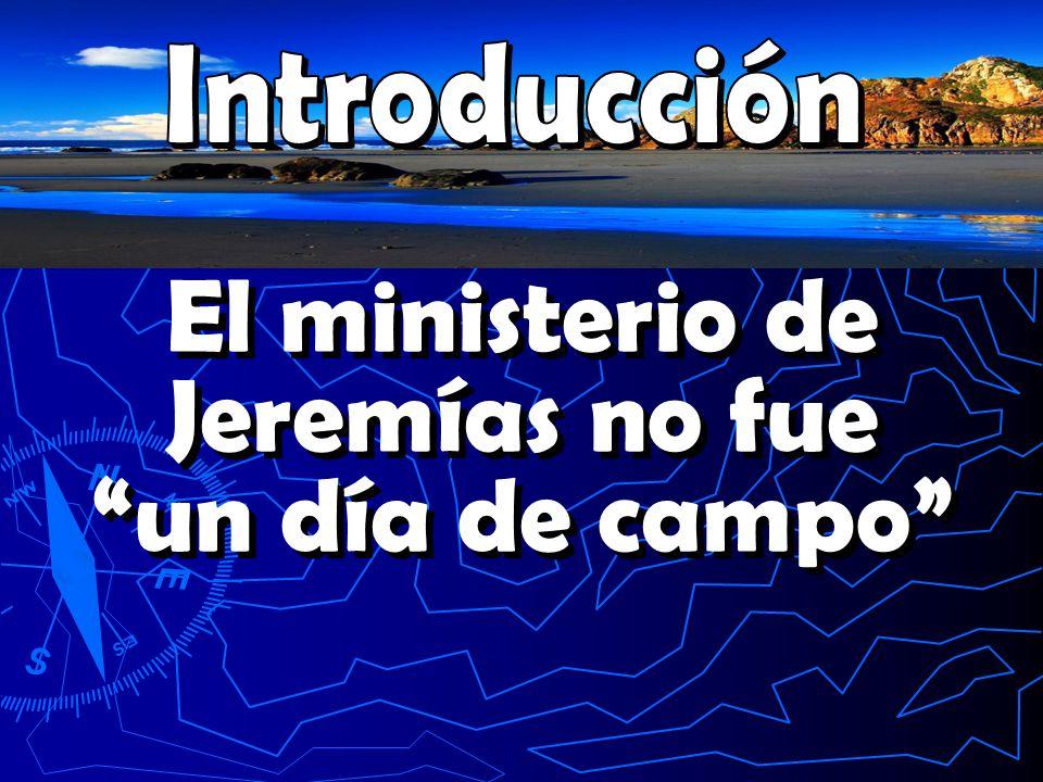 El ministerio de Jeremías no fue un día de campo