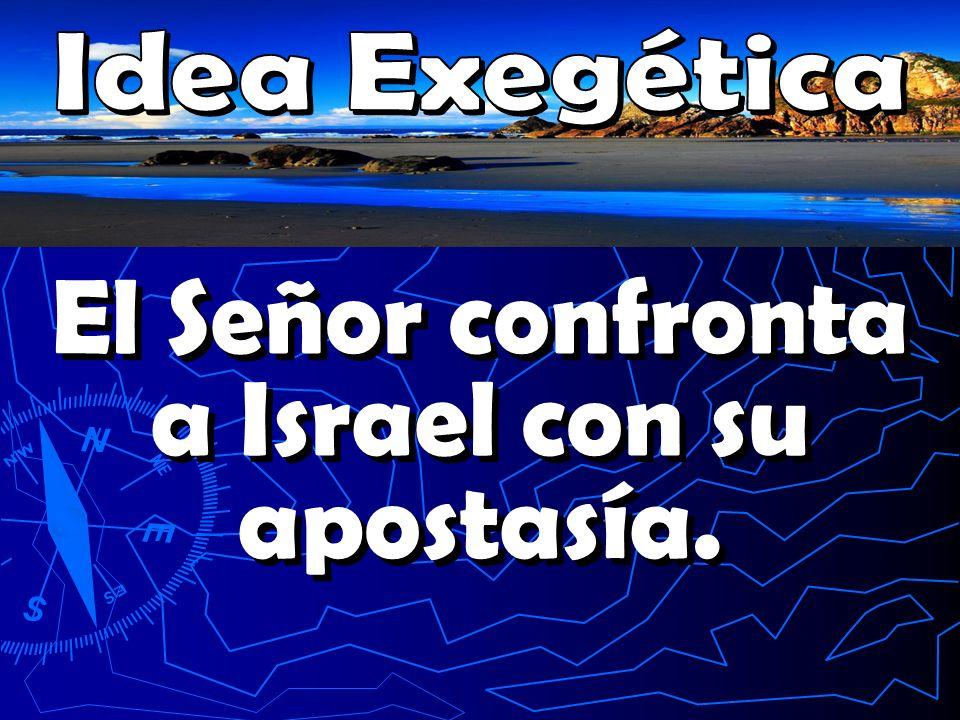 El Señor confronta a Israel con su apostasía.