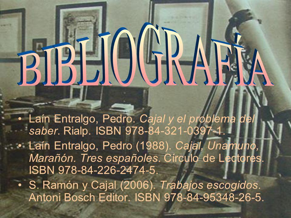 Laín Entralgo, Pedro. Cajal y el problema del saber. Rialp. ISBN 978-84-321-0397-1. Laín Entralgo, Pedro (1988). Cajal, Unamuno, Marañón. Tres español