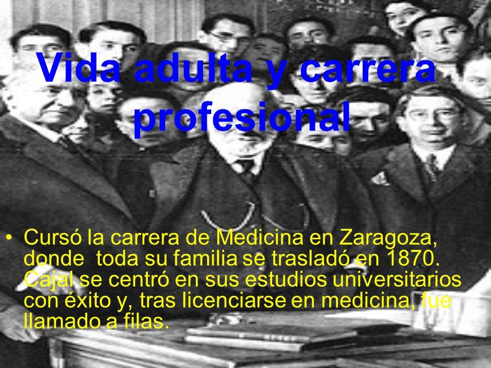 Vida adulta y carrera profesional Cursó la carrera de Medicina en Zaragoza, donde toda su familia se trasladó en 1870. Cajal se centró en sus estudios