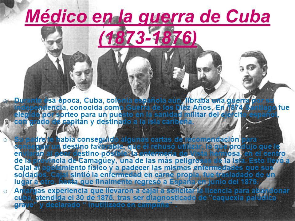 Médico en la guerra de Cuba (1873-1876) o Durante ésa época, Cuba, colonia española aún, libraba una guerra por su independencia, conocida como Guerra