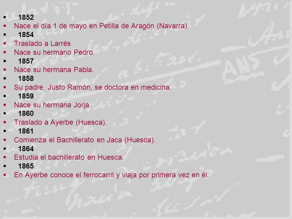 1852 Nace el día 1 de mayo en Petilla de Aragón (Navarra). 1854 Traslado a Larrés Nace su hermano Pedro. 1857 Nace su hermana Pabla. 1858 Su padre, Ju