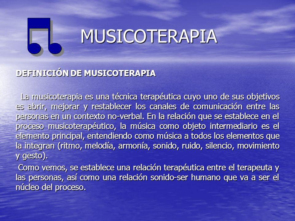 MUSICOTERAPIA DEFINICIÓN DE MUSICOTERAPIA La musicoterapia es una técnica terapéutica cuyo uno de sus objetivos es abrir, mejorar y restablecer los ca