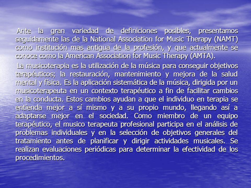 Ante la gran variedad de definiciones posibles, presentamos seguidamente las de la National Association for Music Therapy (NAMT) como institución mas