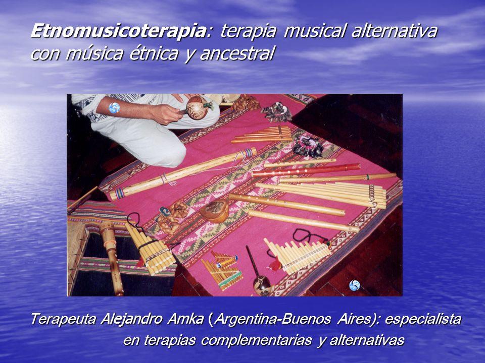 Etnomusicoterapia: terapia musical alternativa con música étnica y ancestral Terapeuta Alejandro Amka ( Argentina-Buenos Aires): especialista en terap