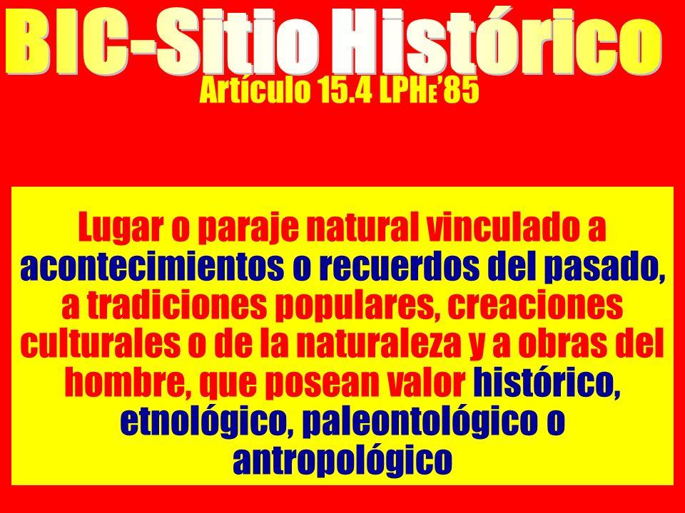 Artículo 15.4 LPH E 85 Lugar o paraje natural vinculado a acontecimientos o recuerdos del pasado, a tradiciones populares, creaciones culturales o de la naturaleza y a obras del hombre, que posean valor histórico, etnológico, paleontológico o antropológico