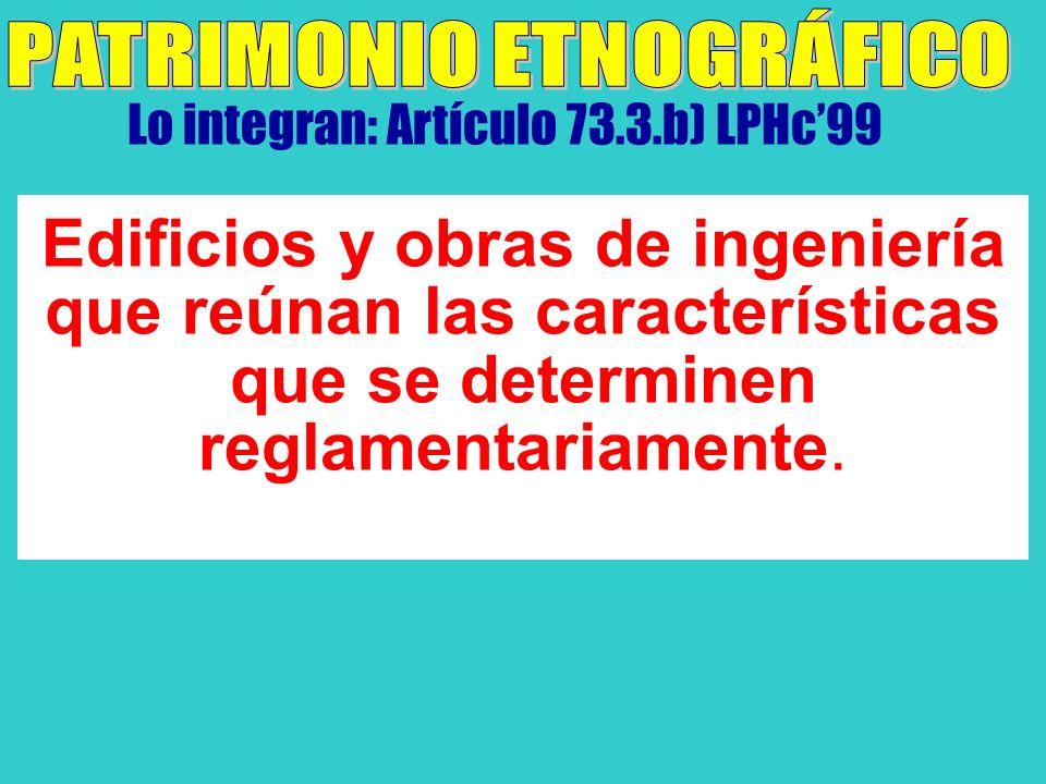 Lo integran: Artículo 73.3.b) LPHc99 Edificios y obras de ingeniería que reúnan las características que se determinen reglamentariamente.