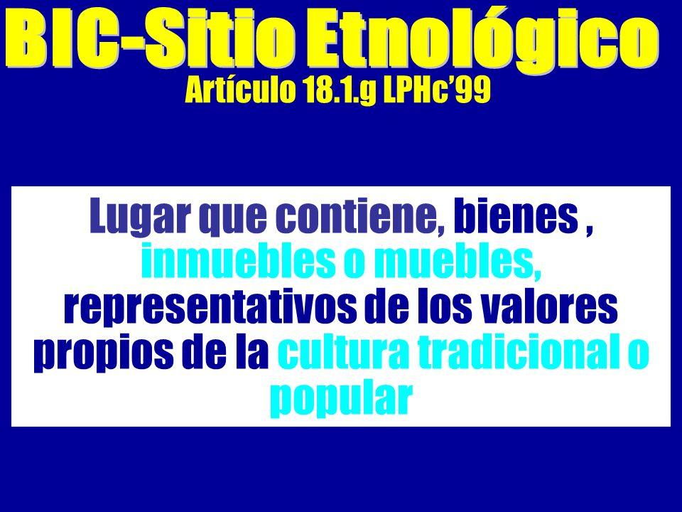Artículo 18.1.g LPHc99 Lugar que contiene, bienes, inmuebles o muebles, representativos de los valores propios de la cultura tradicional o popular