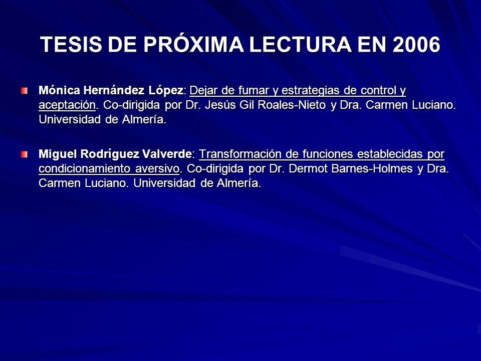 TESIS DE PRÓXIMA LECTURA EN 2006 Mónica Hernández López: Dejar de fumar y estrategias de control y aceptación. Co-dirigida por Dr. Jesús Gil Roales-Ni