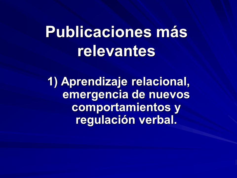 Publicaciones más relevantes 1) Aprendizaje relacional, emergencia de nuevos comportamientos y regulación verbal.
