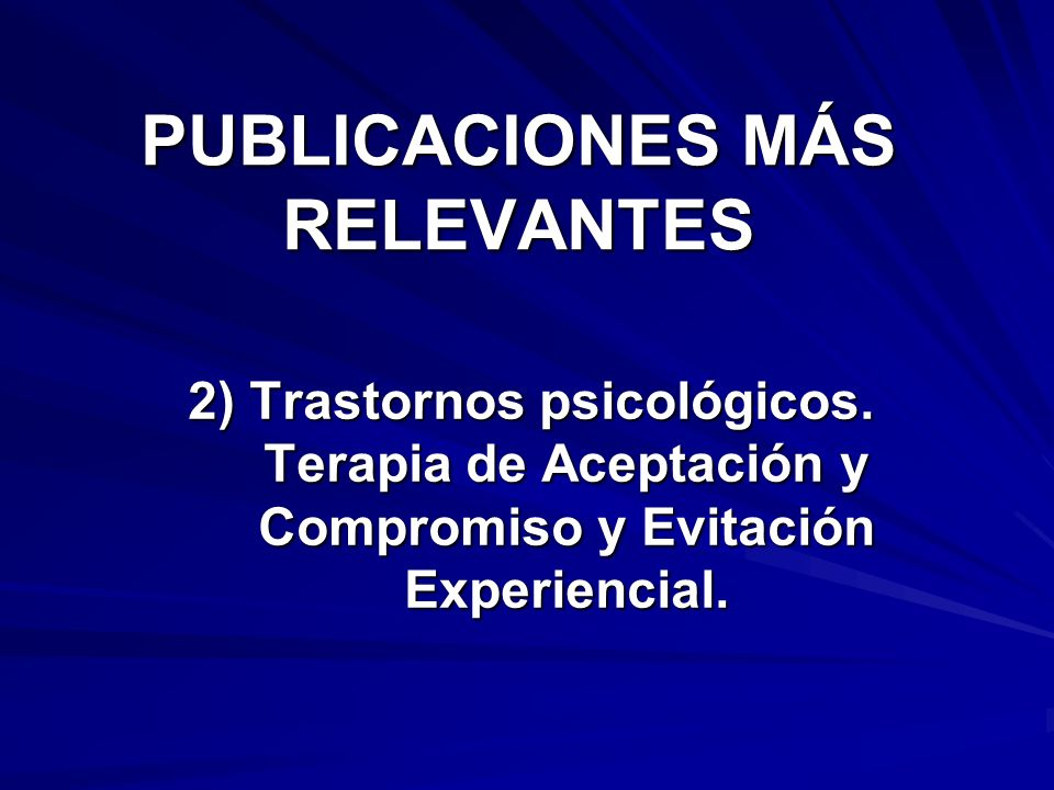 PUBLICACIONES MÁS RELEVANTES 2) Trastornos psicológicos. Terapia de Aceptación y Compromiso y Evitación Experiencial.